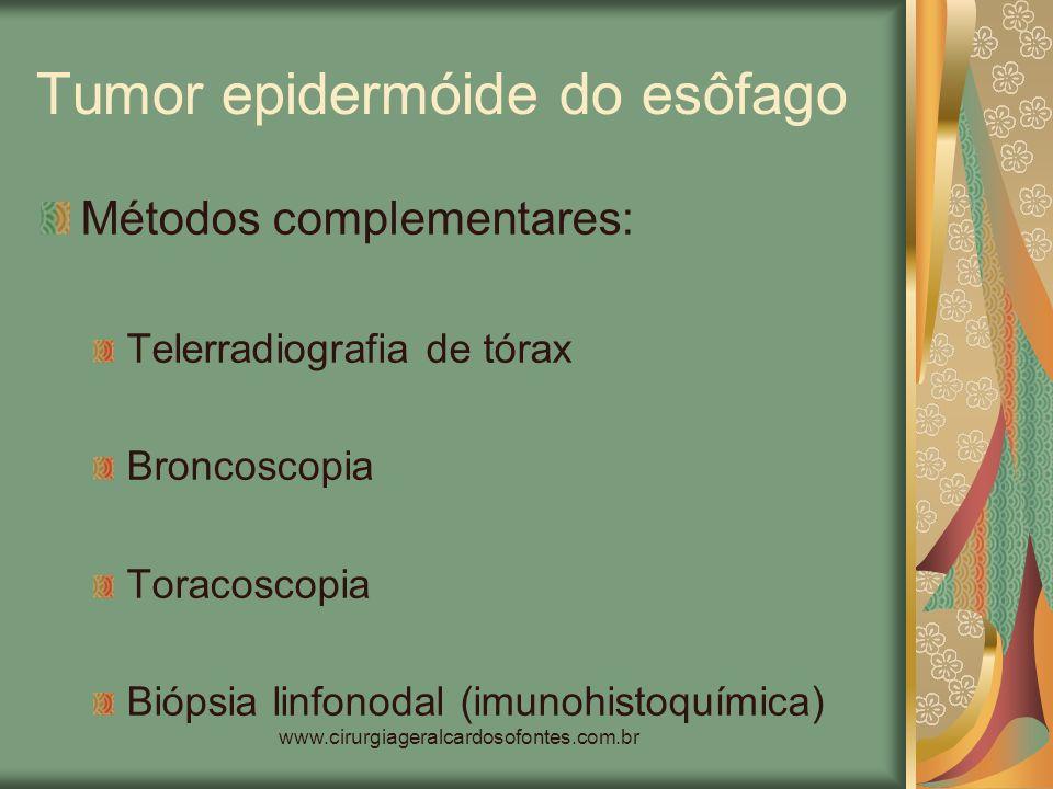 www.cirurgiageralcardosofontes.com.br Tumor epidermóide do esôfago Métodos complementares: Telerradiografia de tórax Broncoscopia Toracoscopia Biópsia