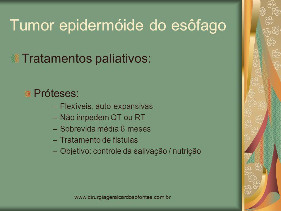 www.cirurgiageralcardosofontes.com.br Tumor epidermóide do esôfago Tratamentos paliativos: Próteses: –Flexíveis, auto-expansivas –Não impedem QT ou RT