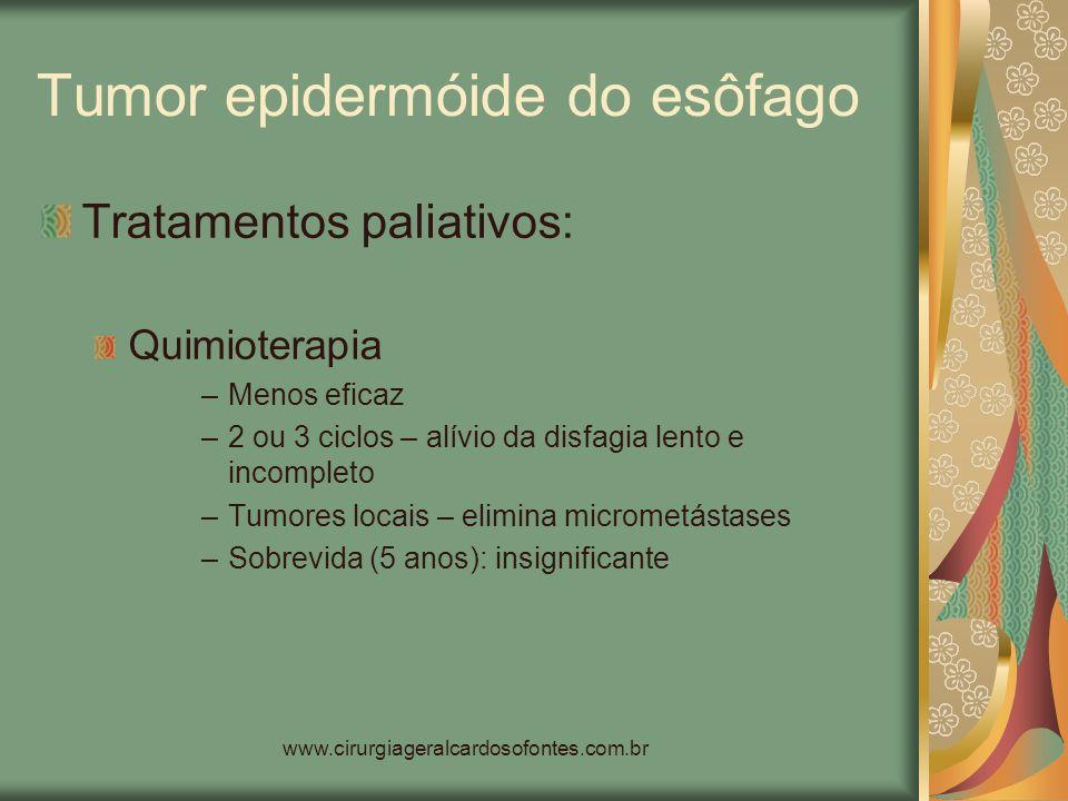 www.cirurgiageralcardosofontes.com.br Tumor epidermóide do esôfago Tratamentos paliativos: Quimioterapia –Menos eficaz –2 ou 3 ciclos – alívio da disf
