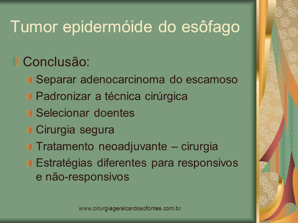 www.cirurgiageralcardosofontes.com.br Tumor epidermóide do esôfago Conclusão: Separar adenocarcinoma do escamoso Padronizar a técnica cirúrgica Seleci