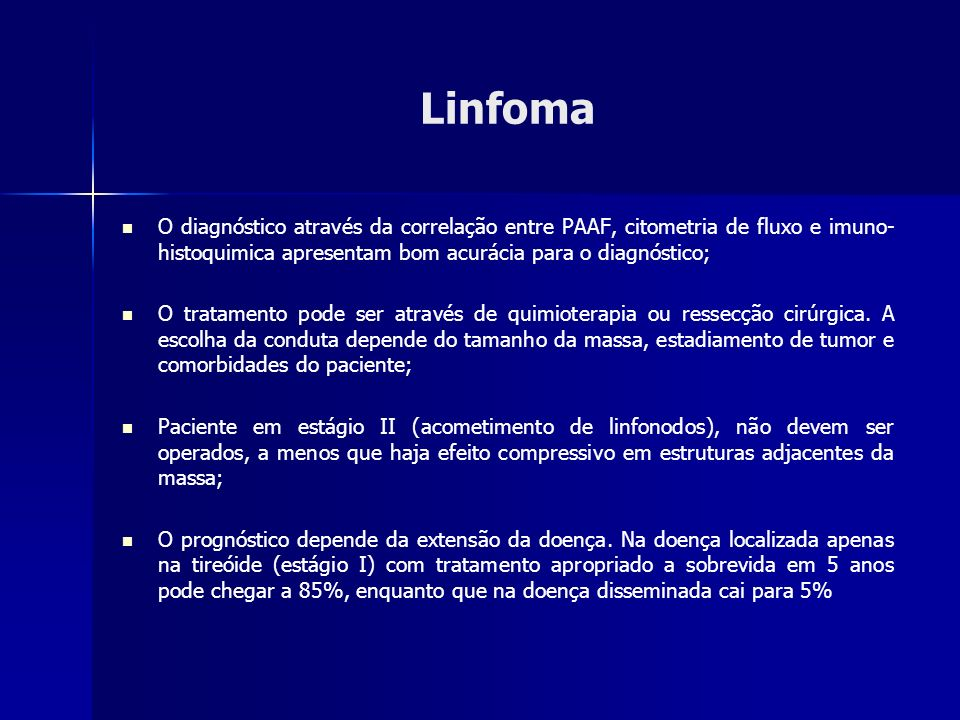 Linfoma O diagnóstico através da correlação entre PAAF, citometria de fluxo e imuno- histoquimica apresentam bom acurácia para o diagnóstico; O tratam