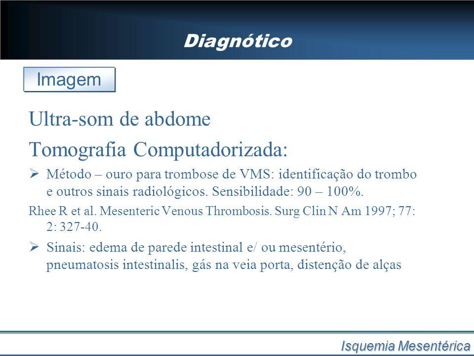 Ultra-som de abdome Tomografia Computadorizada: Método – ouro para trombose de VMS: identificação do trombo e outros sinais radiológicos. Sensibilidad