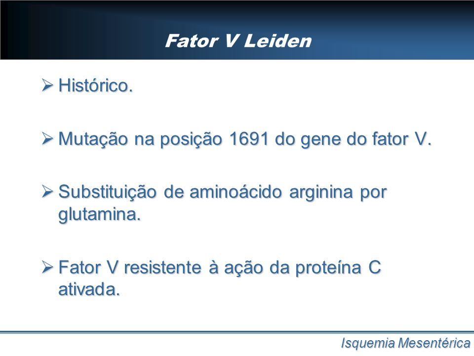 Fator V Leiden Isquemia Mesentérica Histórico. Histórico. Mutação na posição 1691 do gene do fator V. Mutação na posição 1691 do gene do fator V. Subs