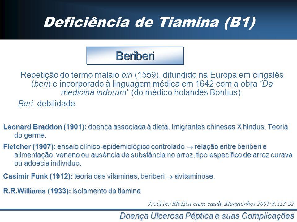 Deficiência de Tiamina (B1) Doença Ulcerosa Péptica e suas Complicações Beriberi Repetição do termo malaio biri (1559), difundido na Europa em cingalê