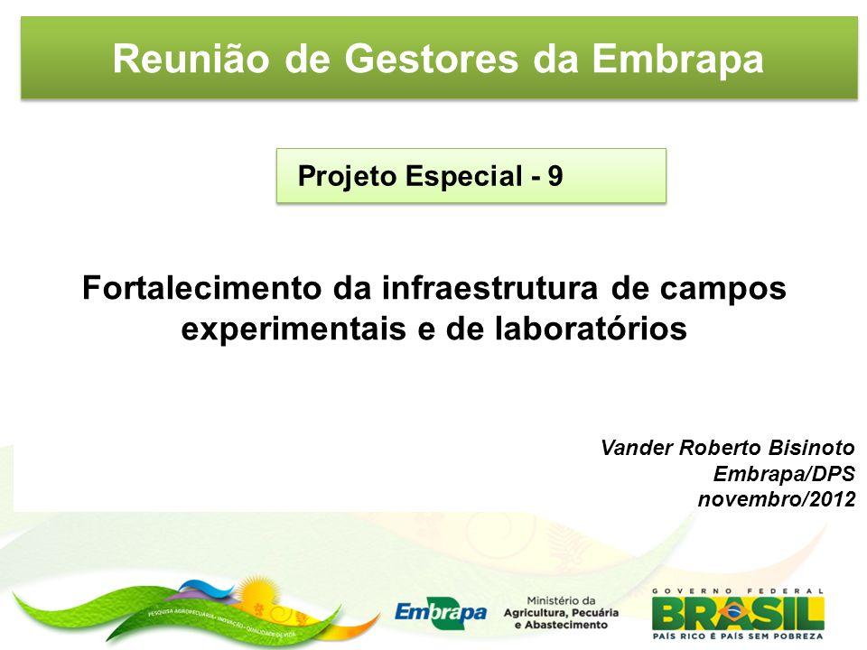 Reunião de Gestores da Embrapa Projeto Especial - 9 Fortalecimento da infraestrutura de campos experimentais e de laboratórios Vander Roberto Bisinoto