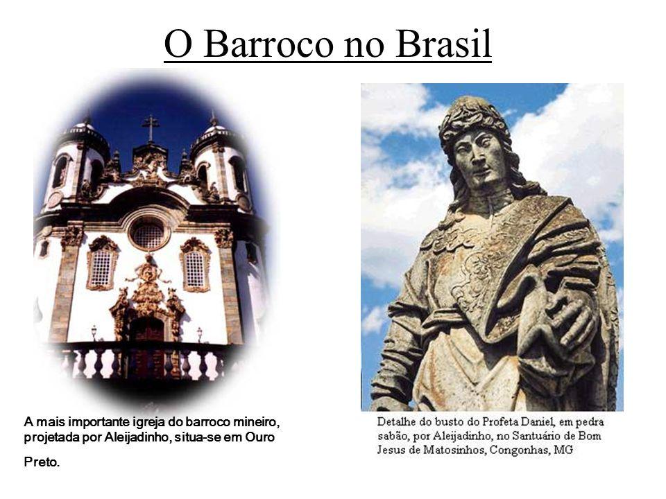 O Barroco no Brasil A mais importante igreja do barroco mineiro, projetada por Aleijadinho, situa-se em Ouro Preto.