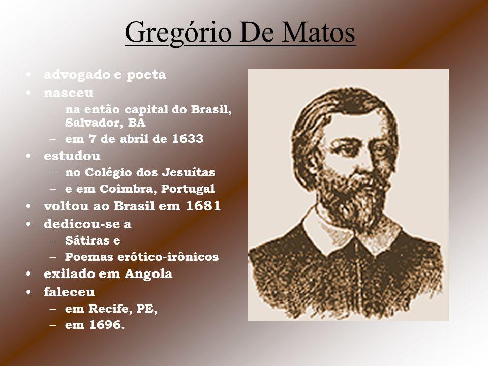 Gregório De Matos advogado e poeta nasceu – na então capital do Brasil, Salvador, BA – em 7 de abril de 1633 estudou – no Colégio dos Jesuítas – e em