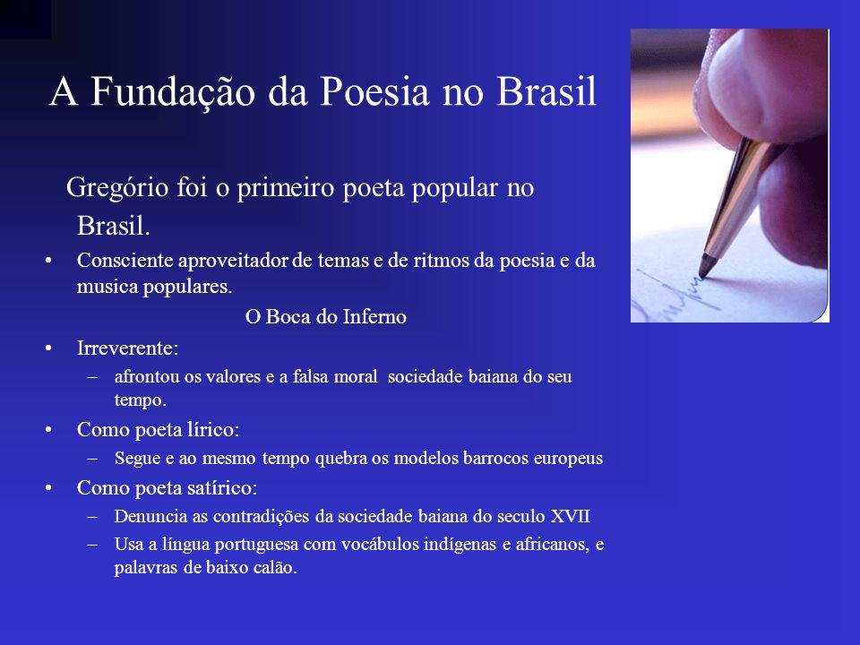 A Fundação da Poesia no Brasil Gregório foi o primeiro poeta popular no Brasil. Consciente aproveitador de temas e de ritmos da poesia e da musica pop