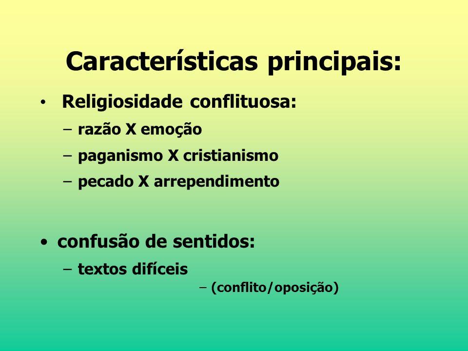 Características principais: Religiosidade conflituosa: –razão X emoção –paganismo X cristianismo –pecado X arrependimento confusão de sentidos: –texto