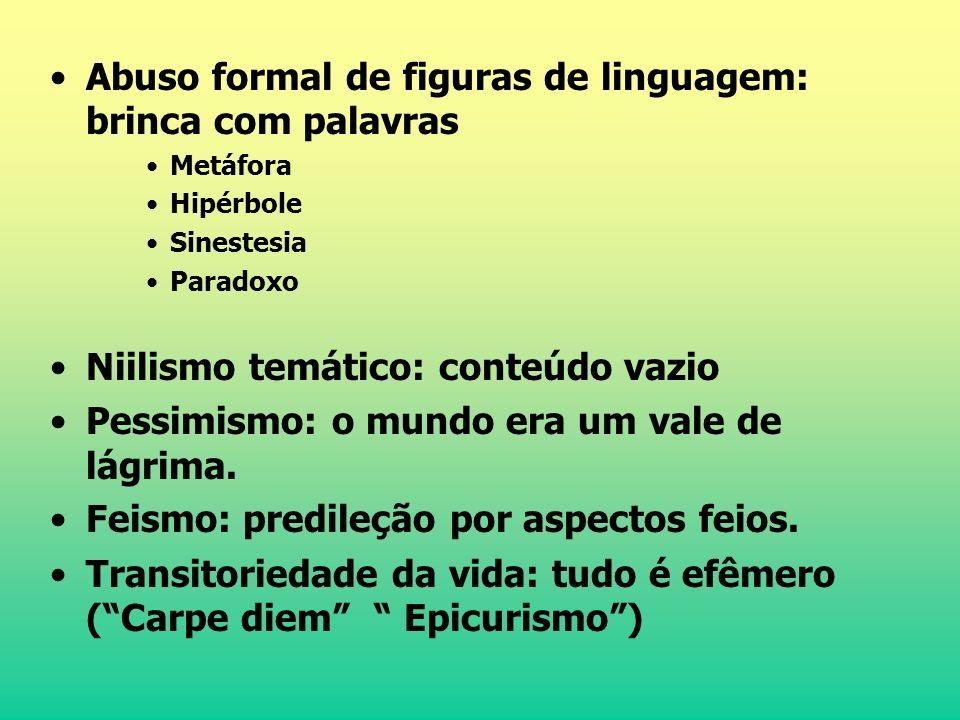 Abuso formal de figuras de linguagem: brinca com palavras Metáfora Hipérbole Sinestesia Paradoxo Niilismo temático: conteúdo vazio Pessimismo: o mundo