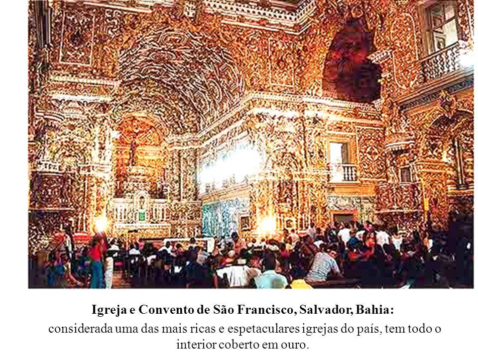 Igreja e Convento de São Francisco, Salvador, Bahia: considerada uma das mais ricas e espetaculares igrejas do país, tem todo o interior coberto em ou