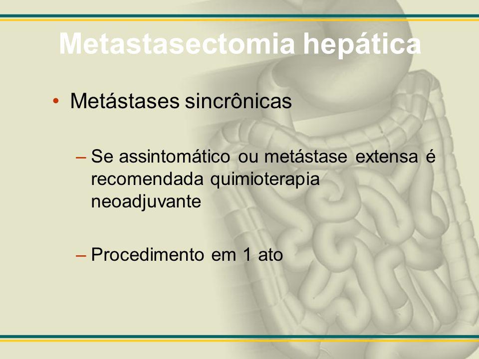 Metastasectomia hepática Metástases sincrônicas –Se assintomático ou metástase extensa é recomendada quimioterapia neoadjuvante –Procedimento em 1 ato