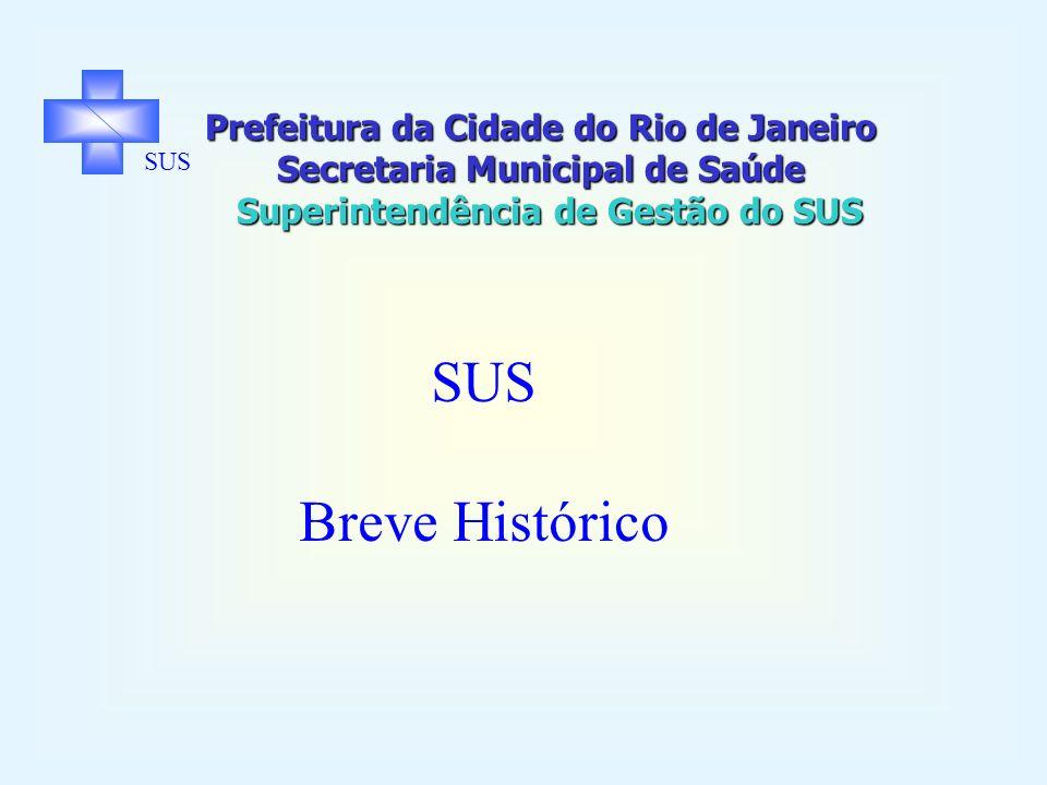 Prefeitura da Cidade do Rio de Janeiro Secretaria Municipal de Saúde Superintendência de Gestão do SUS SUS Breve Histórico