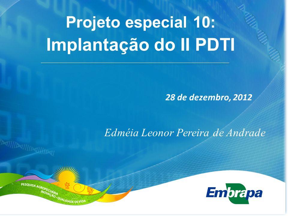 28 de dezembro, 2012 Edméia Leonor Pereira de Andrade Projeto especial 10: Implantação do II PDTI