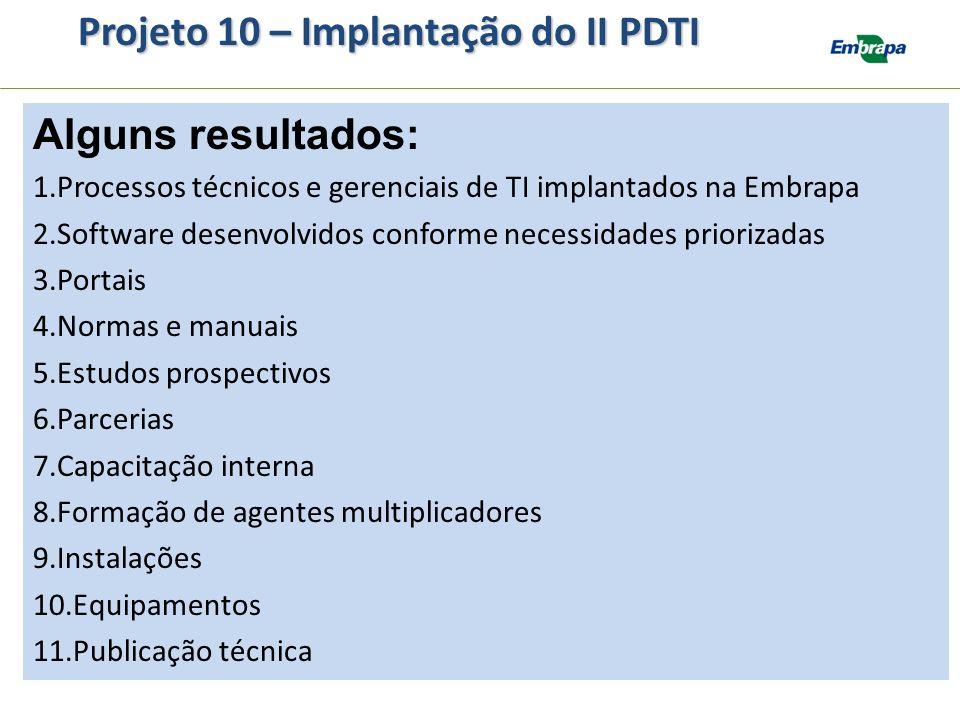Alguns resultados: 1.Processos técnicos e gerenciais de TI implantados na Embrapa 2.Software desenvolvidos conforme necessidades priorizadas 3.Portais