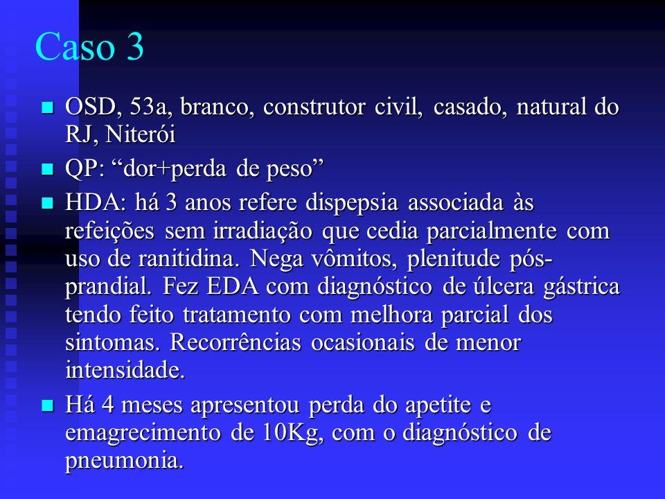 Caso 3 OSD, 53a, branco, construtor civil, casado, natural do RJ, Niterói OSD, 53a, branco, construtor civil, casado, natural do RJ, Niterói QP: dor+p