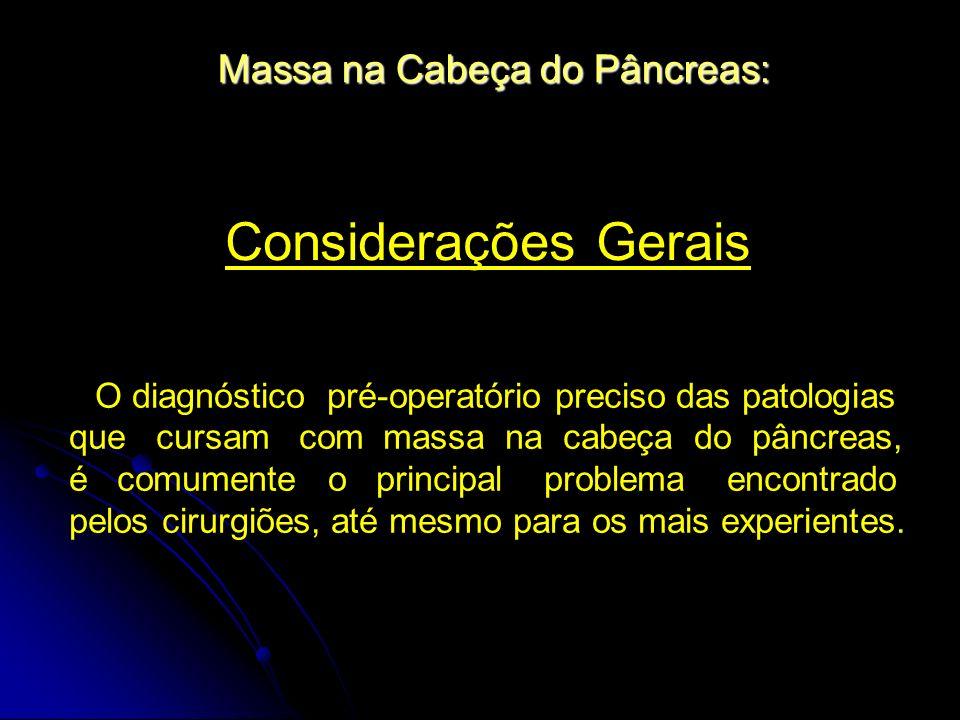 Massa na Cabeça do Pâncreas: Considerações Gerais O diagnóstico pré-operatório preciso das patologias que cursam com massa na cabeça do pâncreas, é co