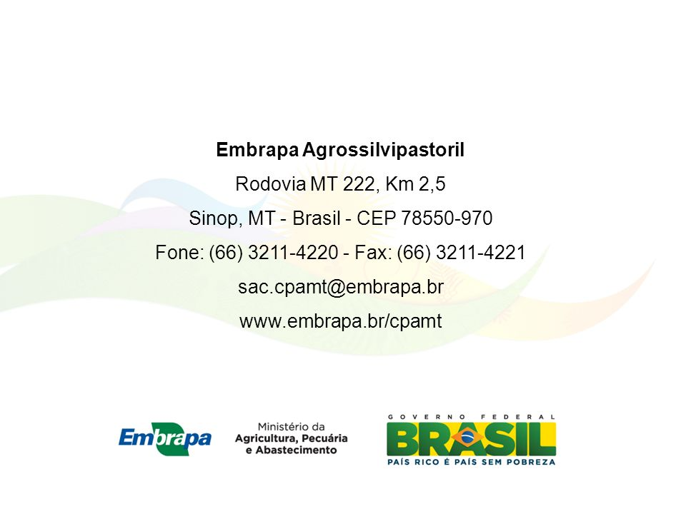 Embrapa Agrossilvipastoril Rodovia MT 222, Km 2,5 Sinop, MT - Brasil - CEP 78550-970 Fone: (66) 3211-4220 - Fax: (66) 3211-4221 sac.cpamt@embrapa.br www.embrapa.br/cpamt