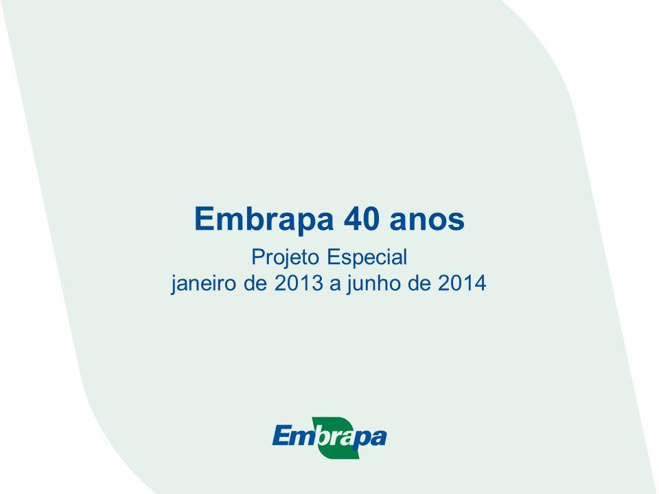 Embrapa 40 anos Projeto Especial janeiro de 2013 a junho de 2014