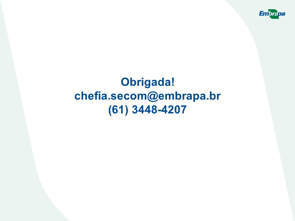 Obrigada! chefia.secom@embrapa.br (61) 3448-4207