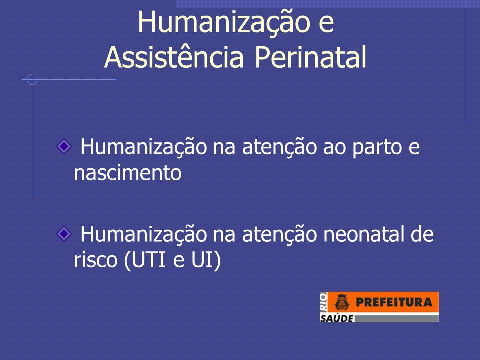 Humanização e Assistência Perinatal Humanização na atenção ao parto e nascimento Humanização na atenção neonatal de risco (UTI e UI)