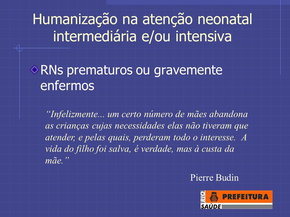 Humanização na atenção neonatal intermediária e/ou intensiva RNs prematuros ou gravemente enfermos Infelizmente...