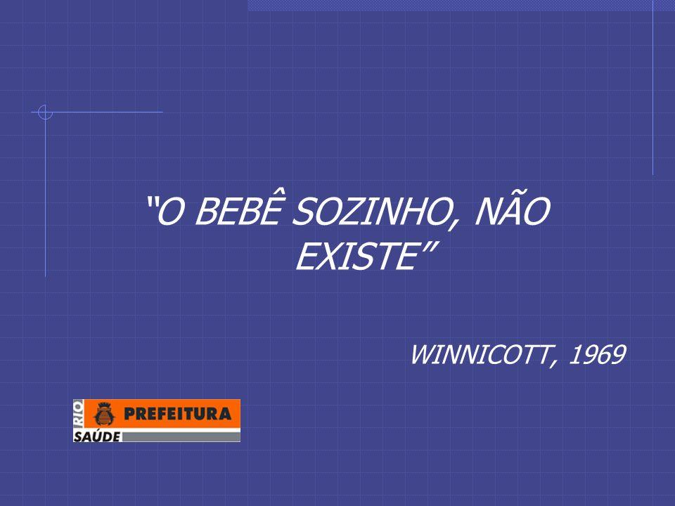 O BEBÊ SOZINHO, NÃO EXISTE WINNICOTT, 1969