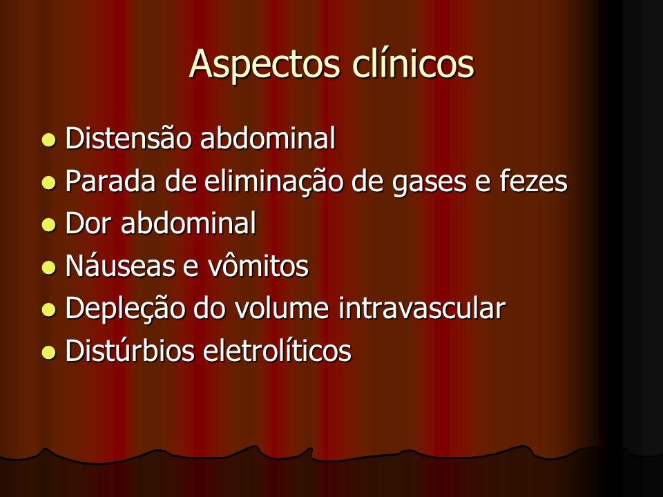 Aspectos clínicos Distensão abdominal Distensão abdominal Parada de eliminação de gases e fezes Parada de eliminação de gases e fezes Dor abdominal Do