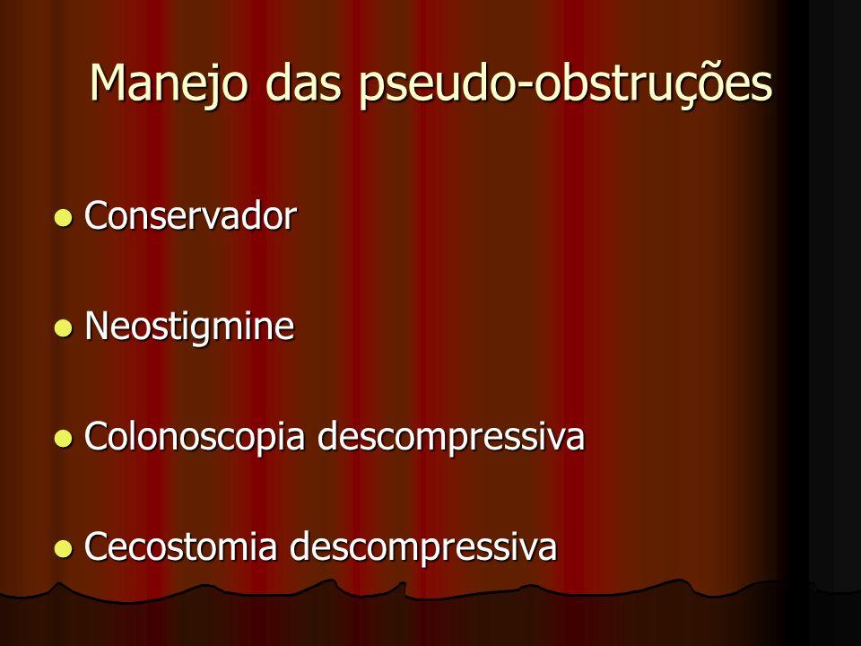 Manejo das pseudo-obstruções Conservador Conservador Neostigmine Neostigmine Colonoscopia descompressiva Colonoscopia descompressiva Cecostomia descom