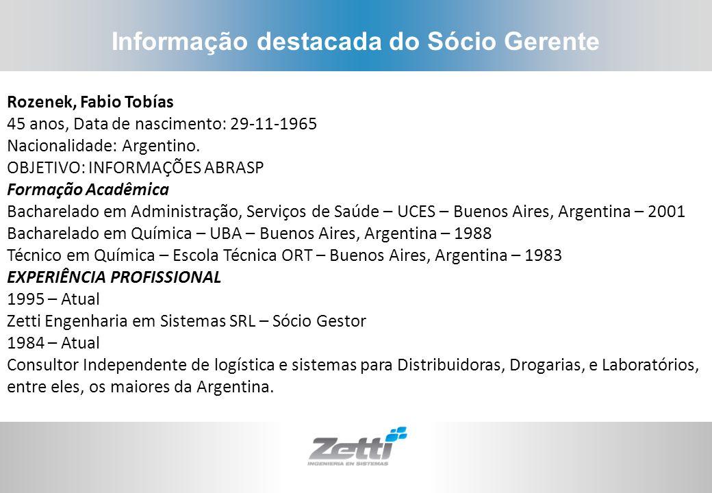 Informação destacada do Sócio Gerente Rozenek, Fabio Tobías 45 anos, Data de nascimento: 29-11-1965 Nacionalidade: Argentino. OBJETIVO: INFORMAÇÕES AB