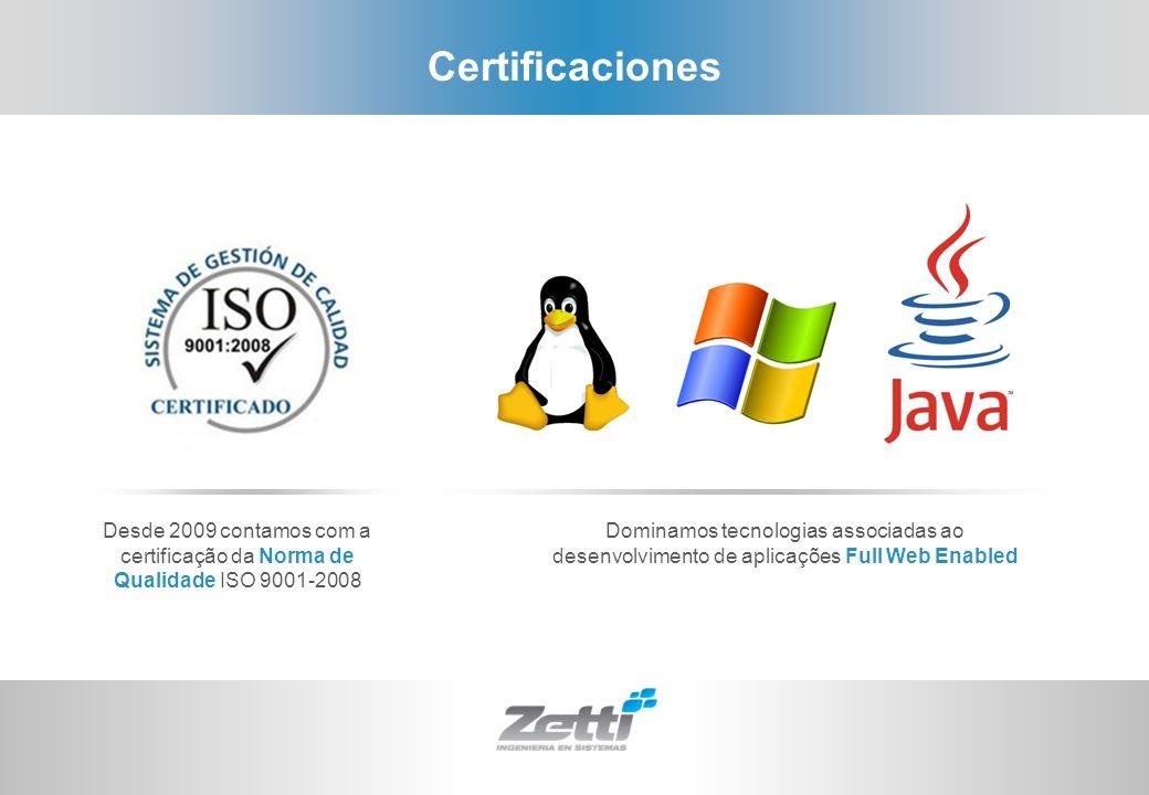Certificaciones Desde 2009 contamos com a certificação da Norma de Qualidade ISO 9001-2008 Dominamos tecnologias associadas ao desenvolvimento de apli
