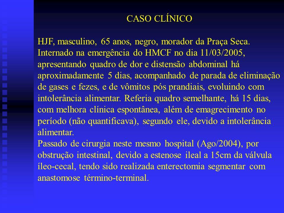 CASO CLÍNICO HJF, masculino, 65 anos, negro, morador da Praça Seca. Internado na emergência do HMCF no dia 11/03/2005, apresentando quadro de dor e di