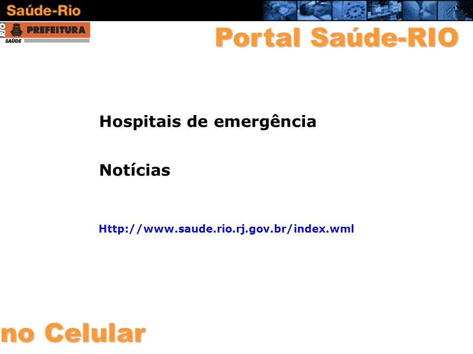 Portal Saúde-RIO Hospitais de emergência Notícias no Celular Http://www.saude.rio.rj.gov.br/index.wml
