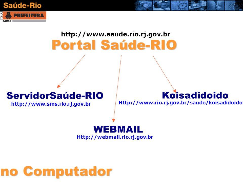 no Computador http://www.saude.rio.rj.gov.br ServidorSaúde-RIO http://www.sms.rio.rj.gov.br Koisadidoido Http://www.rio.rj.gov.br/saude/koisadidoido W