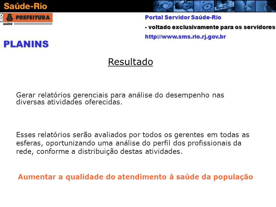 Portal Servidor Saúde-Rio - voltado exclusivamente para os servidores http://www.sms.rio.rj.gov.br Gerar relatórios gerenciais para análise do desempe