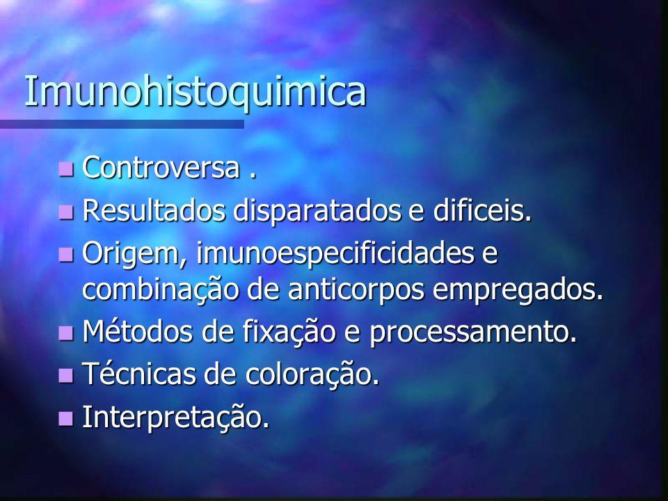 Imunohistoquimica Controversa.Controversa. Resultados disparatados e dificeis.
