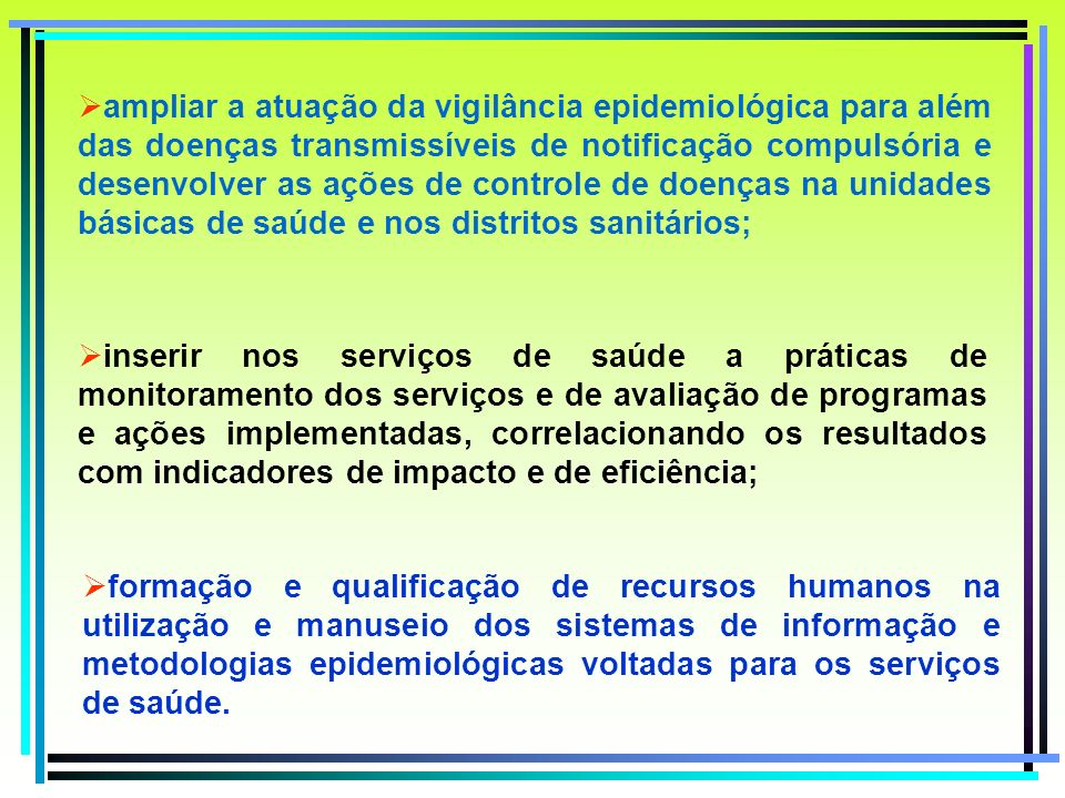ampliar a atuação da vigilância epidemiológica para além das doenças transmissíveis de notificação compulsória e desenvolver as ações de controle de d