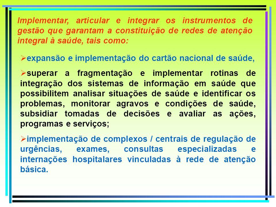 Implementar, articular e integrar os instrumentos de gestão que garantam a constituição de redes de atenção integral à saúde, tais como: expansão e im