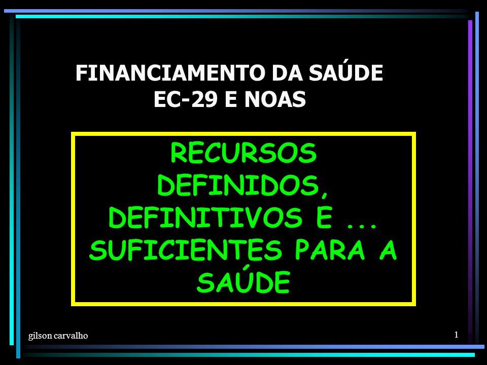 gilson carvalho 1 FINANCIAMENTO DA SAÚDE EC-29 E NOAS RECURSOS DEFINIDOS, DEFINITIVOS E...