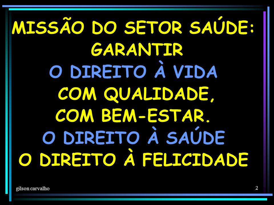 gilson carvalho 2 MISSÃO DO SETOR SAÚDE: GARANTIR O DIREITO À VIDA COM QUALIDADE, COM BEM-ESTAR.