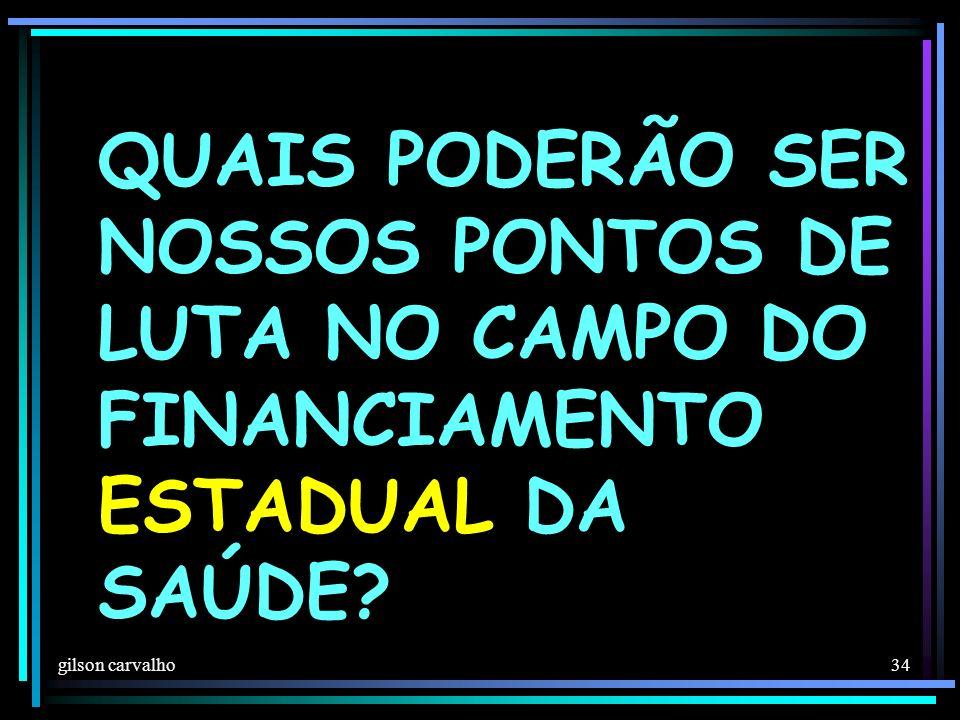 gilson carvalho 34 QUAIS PODERÃO SER NOSSOS PONTOS DE LUTA NO CAMPO DO FINANCIAMENTO ESTADUAL DA SAÚDE?