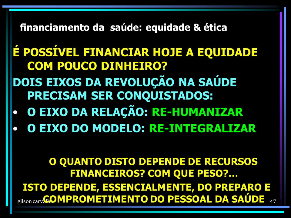 gilson carvalho 47 financiamento da saúde: equidade & ética É POSSÍVEL FINANCIAR HOJE A EQUIDADE COM POUCO DINHEIRO.