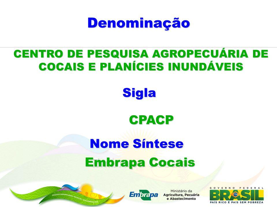 Denominação Nome Síntese Embrapa Cocais Sigla CPACP CENTRO DE PESQUISA AGROPECUÁRIA DE COCAIS E PLANÍCIES INUNDÁVEIS