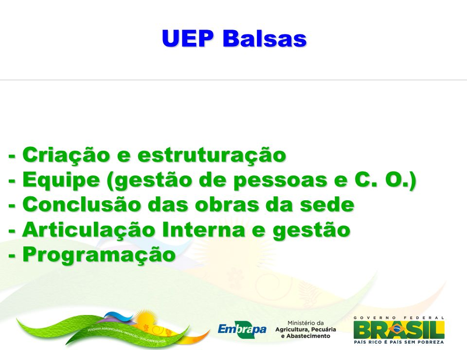 UEP Balsas - Criação e estruturação - Equipe (gestão de pessoas e C. O.) - Conclusão das obras da sede - Articulação Interna e gestão - Programação
