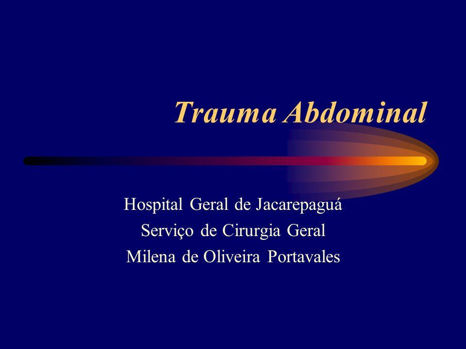 Trauma Abdominal Hospital Geral de Jacarepaguá Serviço de Cirurgia Geral Milena de Oliveira Portavales