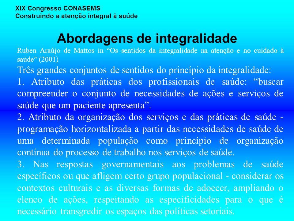 Abordagens de integralidade XIX Congresso CONASEMS Construindo a atenção integral à saúde Ruben Araújo de Mattos in Os sentidos da integralidade na at