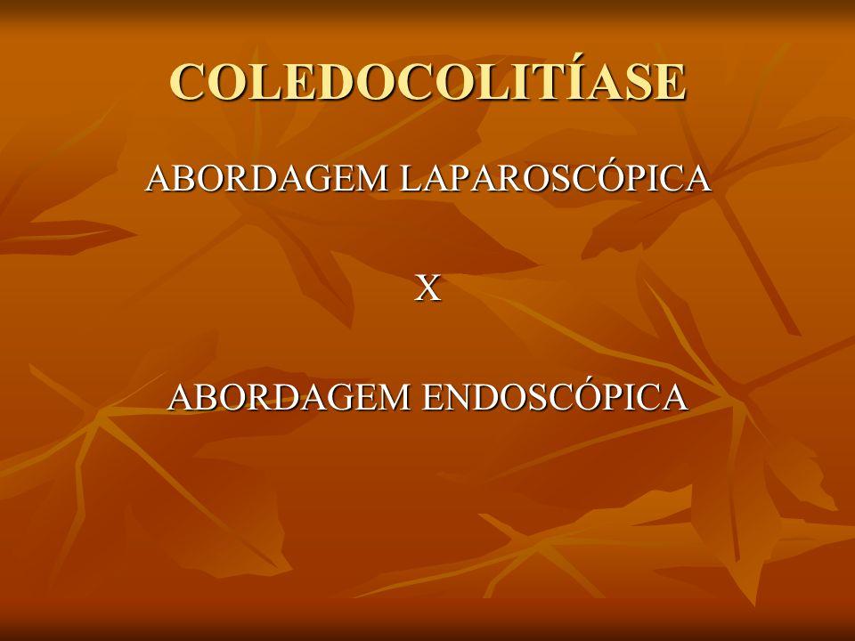 COLEDOCOLITÍASE ABORDAGEM LAPAROSCÓPICA X ABORDAGEM ENDOSCÓPICA