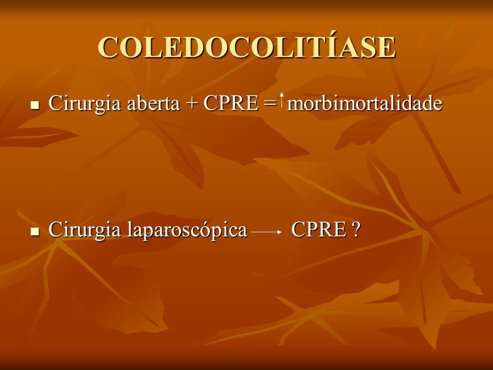 COLEDOCOLITÍASE Cirurgia aberta + CPRE = morbimortalidade Cirurgia aberta + CPRE = morbimortalidade Cirurgia laparoscópica CPRE ? Cirurgia laparoscópi