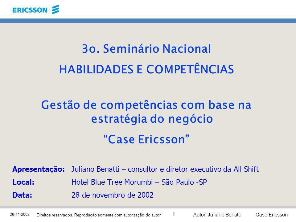 28-11-2002 Case Ericsson 1 Direitos reservados. Reprodução somente com autorização do autor Autor: Juliano Benatti 3o. Seminário Nacional HABILIDADES