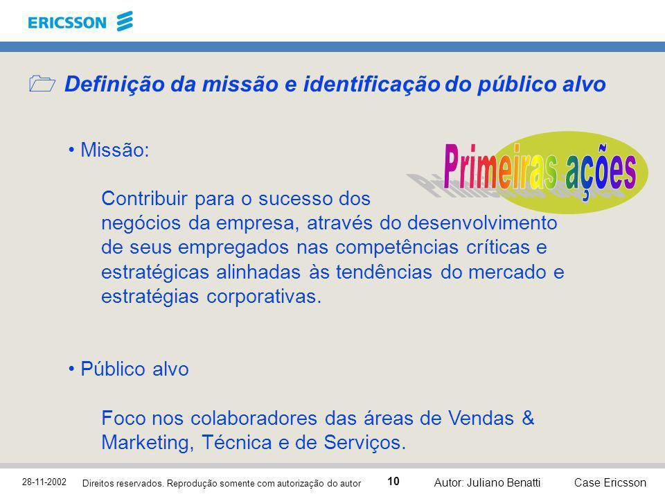 28-11-2002 Case Ericsson 10 Direitos reservados. Reprodução somente com autorização do autor Autor: Juliano Benatti Definição da missão e identificaçã